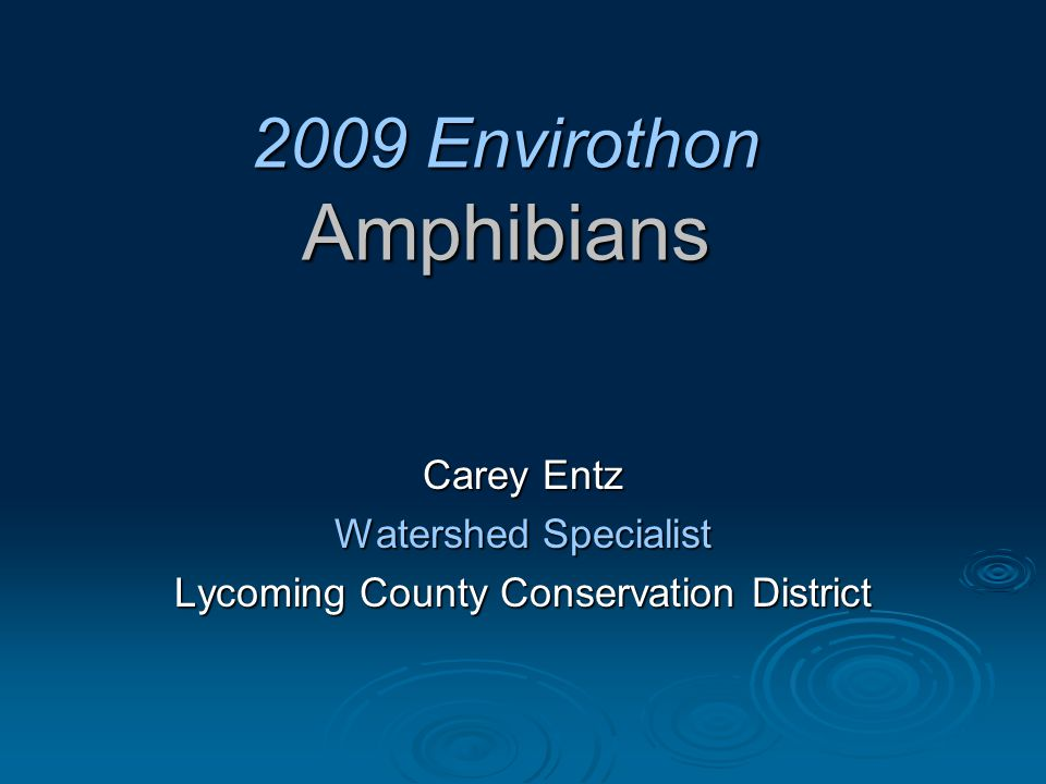 2009 Envirothon Amphibians Carey Entz Watershed Specialist Lycoming County Conservation District