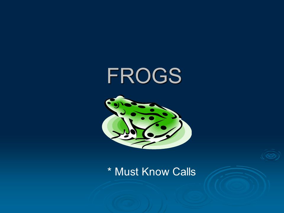 FROGS * Must Know Calls