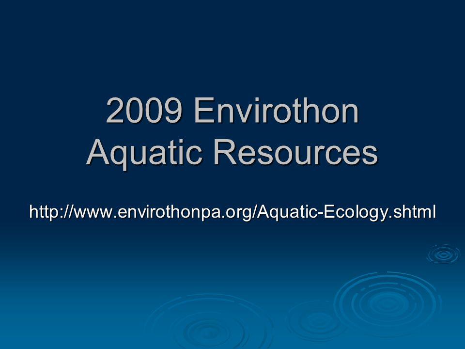 2009 Envirothon Aquatic Resources http://www.envirothonpa.org/Aquatic-Ecology.shtml