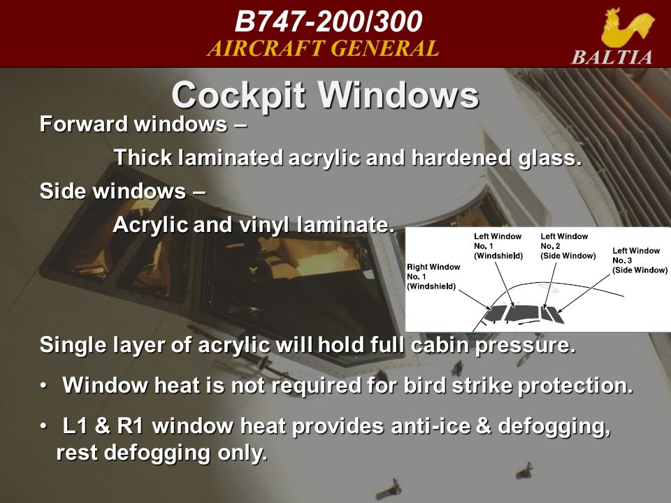 25 Cockpit Windows Forward windows – Thick laminated acrylic and hardened glass.