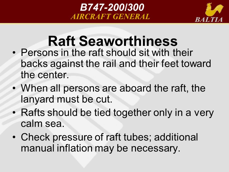 Raft Seaworthiness Persons in the raft should sit with their backs against the rail and their feet toward the center.