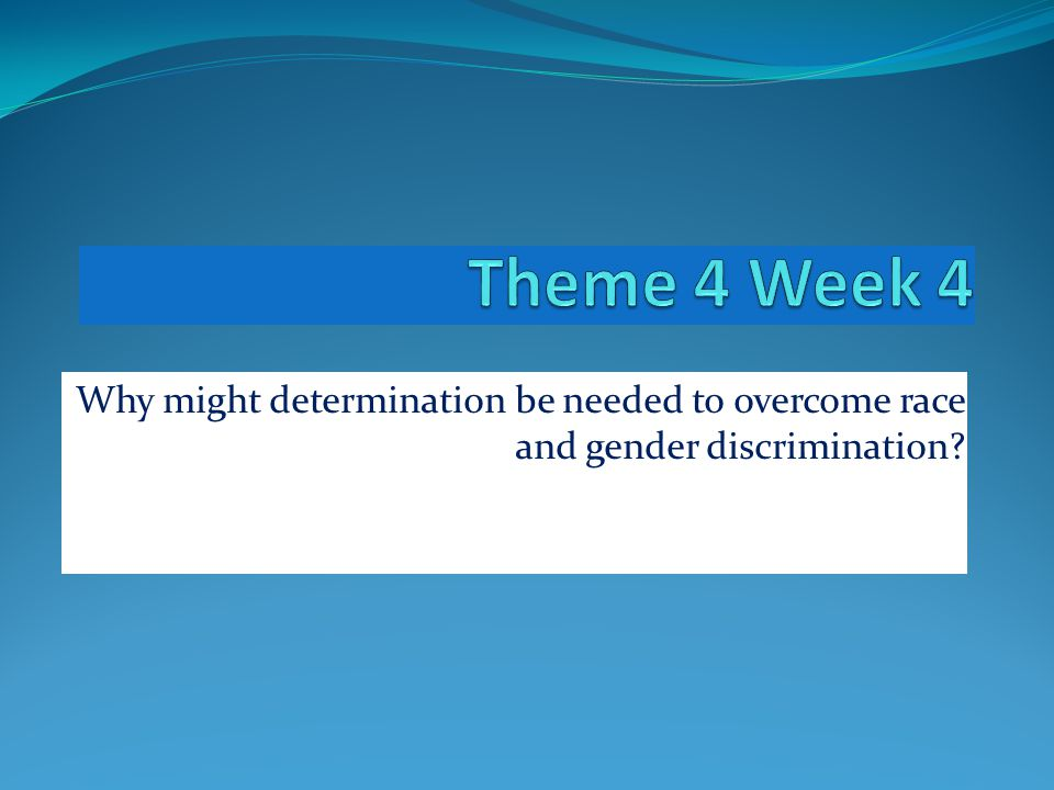 Why might determination be needed to overcome race and gender discrimination?