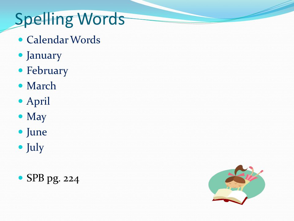 Spelling Words Calendar Words January February March April May June July SPB pg. 224