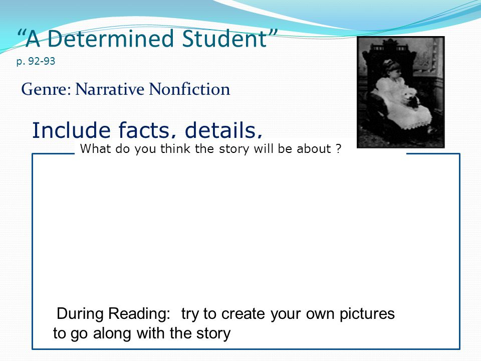 """A Determined Student"" p. 92-93 Genre: Narrative Nonfiction Include facts, details, What do you think the story will be about ? During Reading: try to"