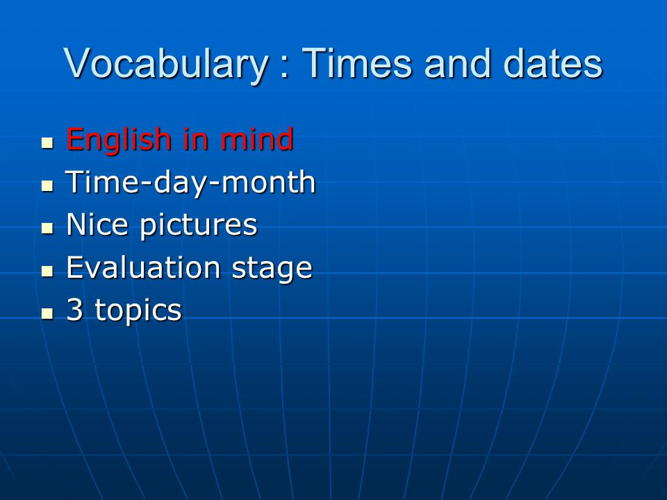English in mind English in mind Time-day-month Time-day-month Nice pictures Nice pictures Evaluation stage Evaluation stage 3 topics 3 topics