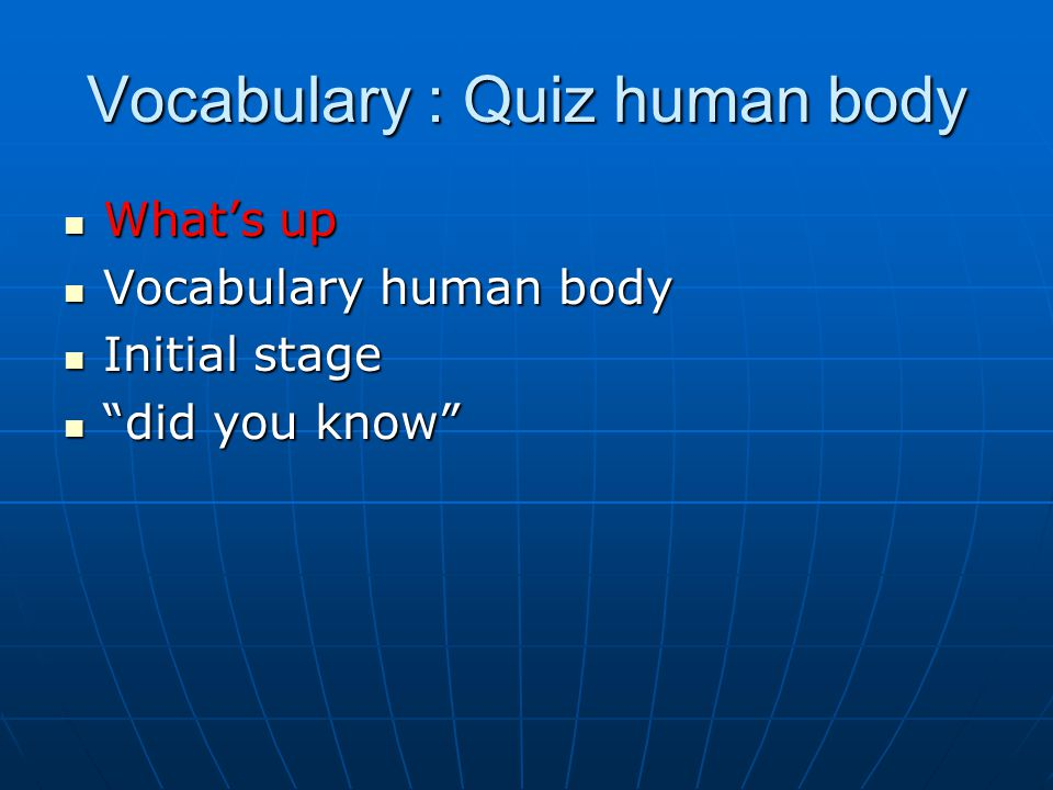 What's up What's up Vocabulary human body Vocabulary human body Initial stage Initial stage did you know did you know