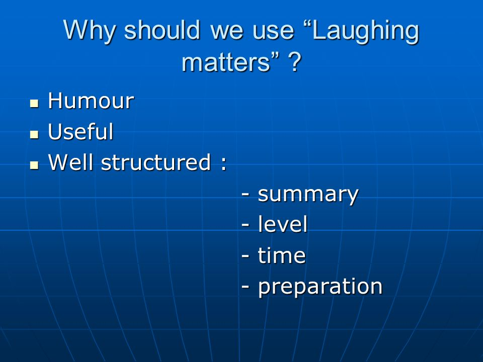 Why should we use Laughing matters .