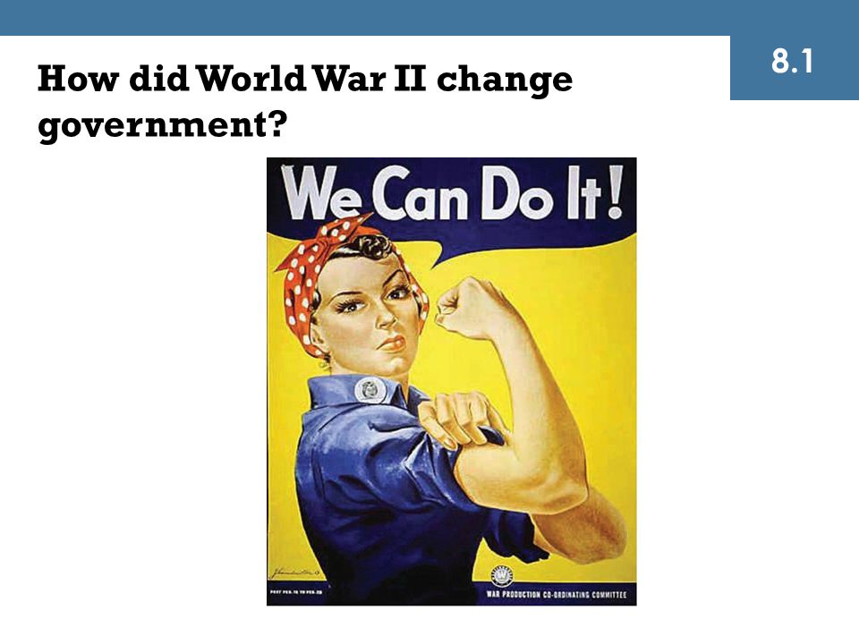 How did World War II change government? 8.1