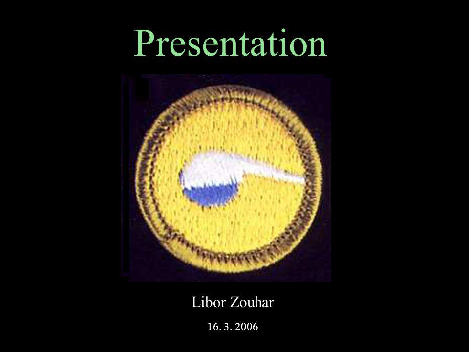 Presentation 16. 3. 2006 Libor Zouhar