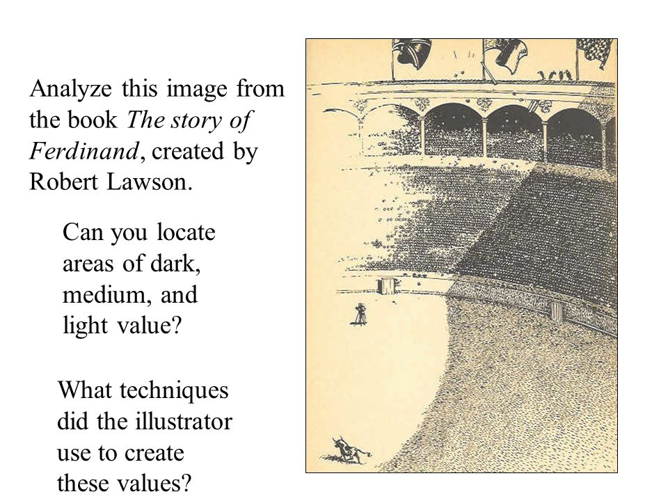 Analyze this image from the book The story of Ferdinand, created by Robert Lawson. Can you locate areas of dark, medium, and light value? What techniq