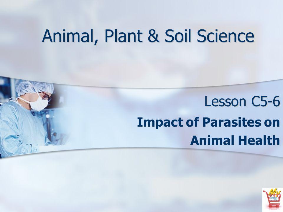Animal, Plant & Soil Science Lesson C5-6 Impact of Parasites on Animal Health