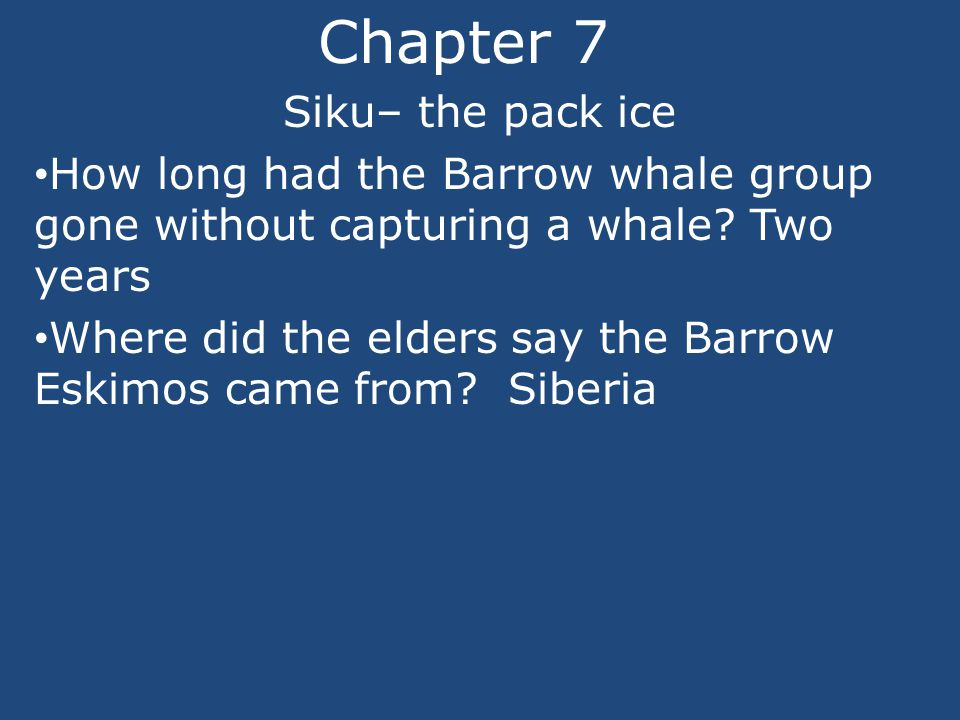 Chapter 7 Siku– the pack ice How long had the Barrow whale group gone without capturing a whale.