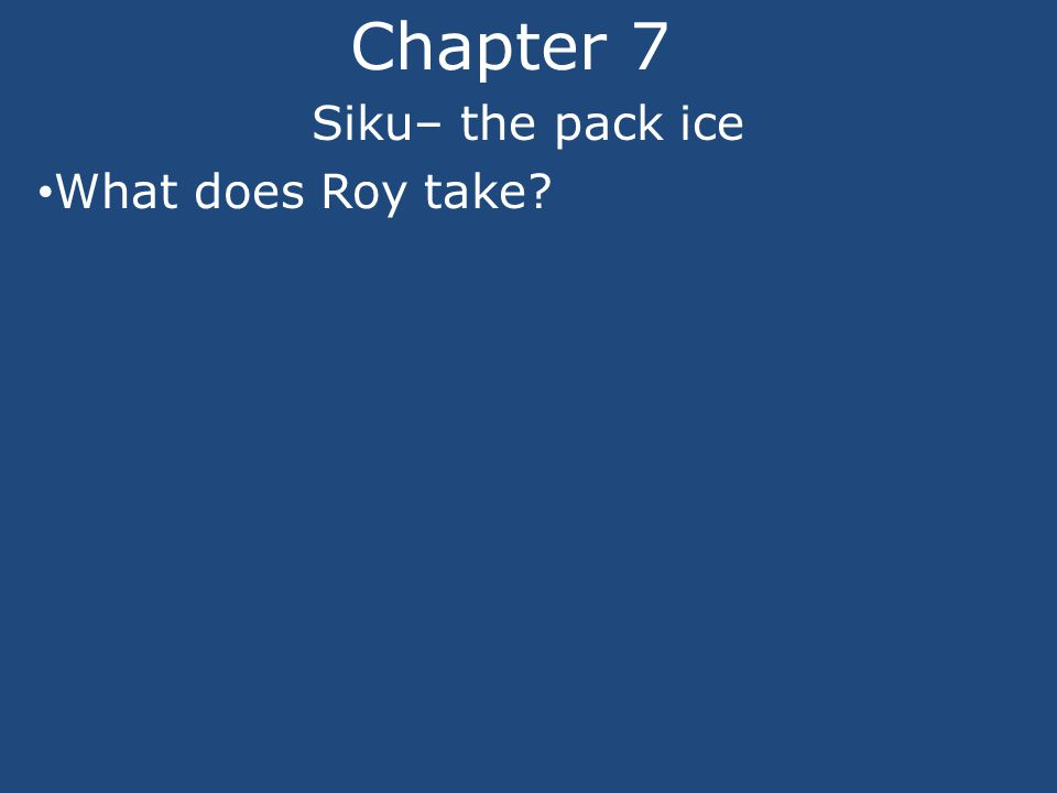 Chapter 7 Siku– the pack ice What does Roy take