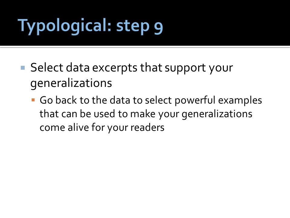  Select data excerpts that support your generalizations  Go back to the data to select powerful examples that can be used to make your generalizations come alive for your readers