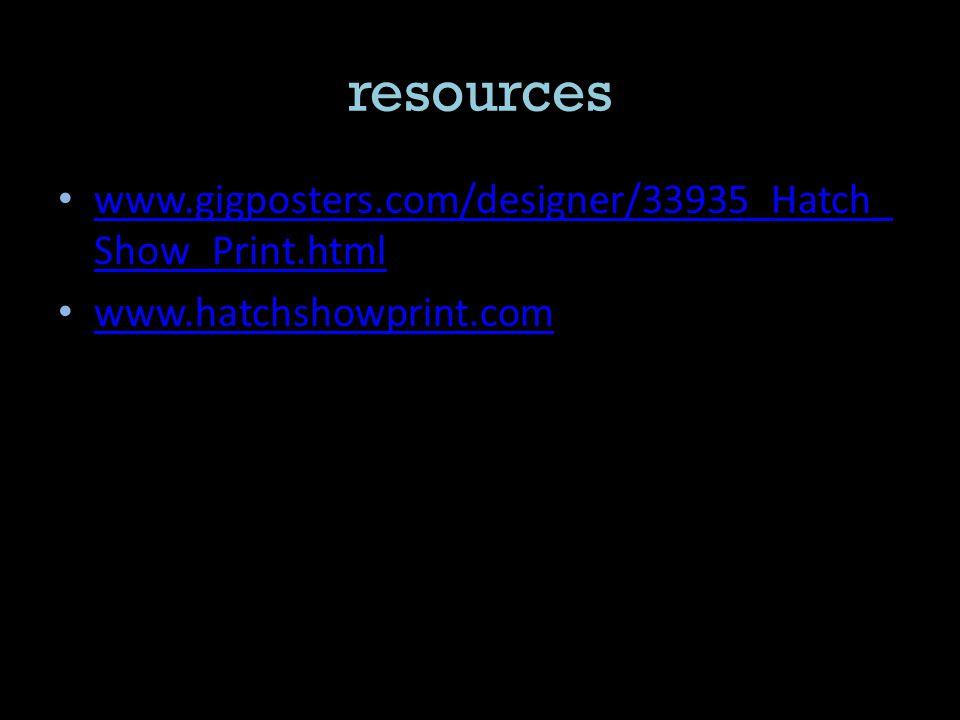 resources www.gigposters.com/designer/33935_Hatch_ Show_Print.html www.gigposters.com/designer/33935_Hatch_ Show_Print.html www.hatchshowprint.com