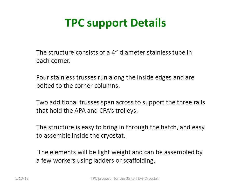 TPC support Details TPC proposal for the 35 ton LAr Cryostat1/10/12 The structure consists of a 4 diameter stainless tube in each corner.