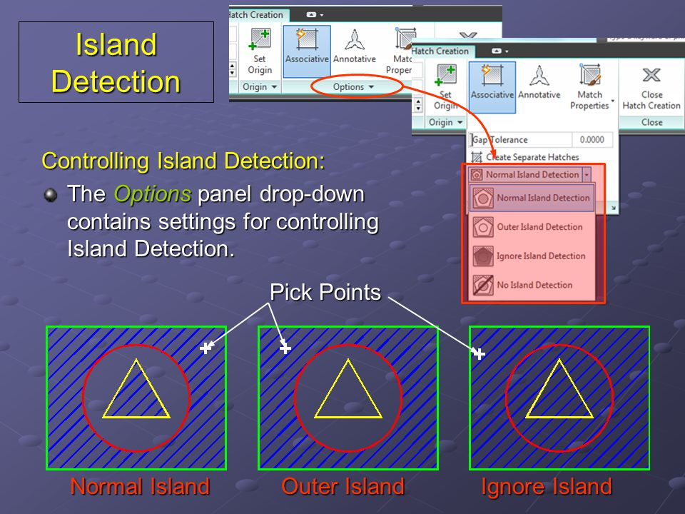Island Detection Controlling Island Detection: The Options panel drop-down contains settings for controlling Island Detection.