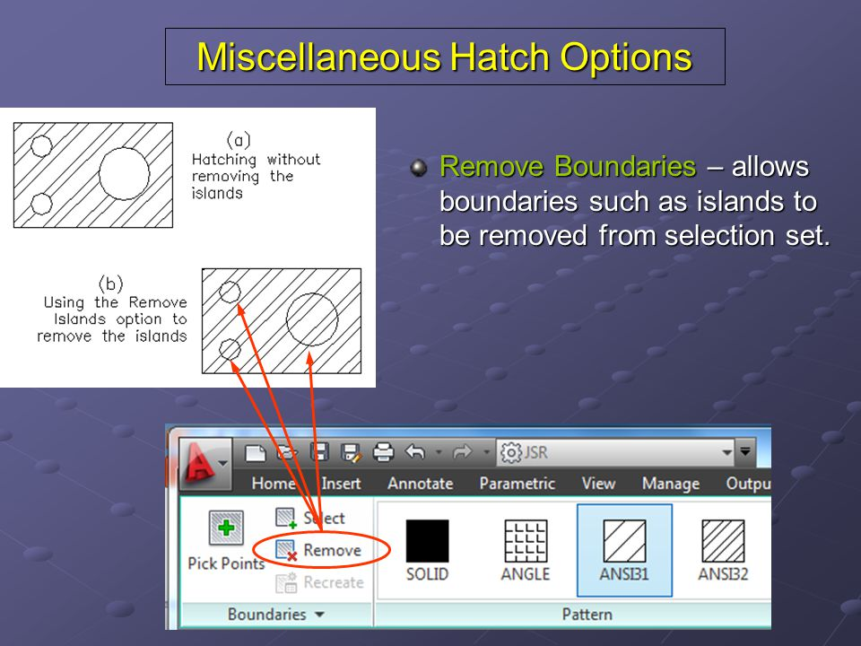Miscellaneous Hatch Options Remove Boundaries – allows boundaries such as islands to be removed from selection set.