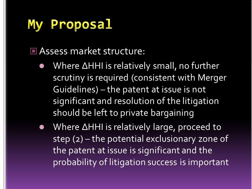 Assess market structure: Where ∆HHI is relatively small, no further scrutiny is required (consistent with Merger Guidelines) – the patent at issue is