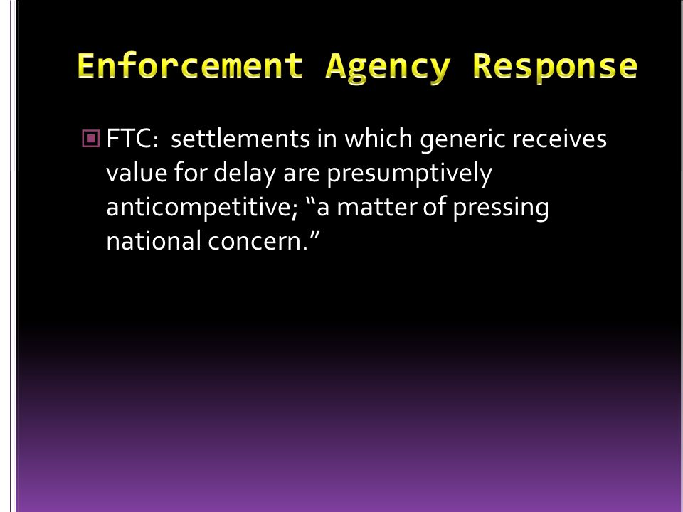 FTC: settlements in which generic receives value for delay are presumptively anticompetitive; a matter of pressing national concern.