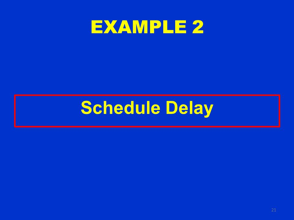 21 EXAMPLE 2 Schedule Delay