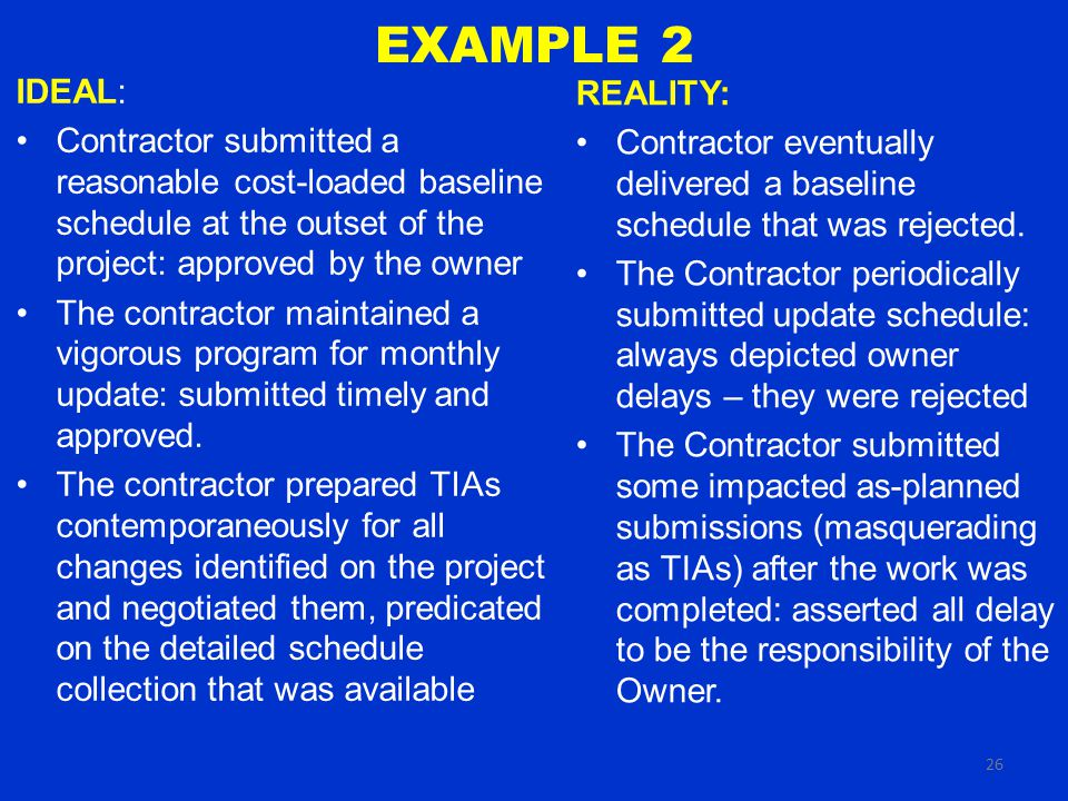 26 EXAMPLE 2 REALITY: Contractor eventually delivered a baseline schedule that was rejected.