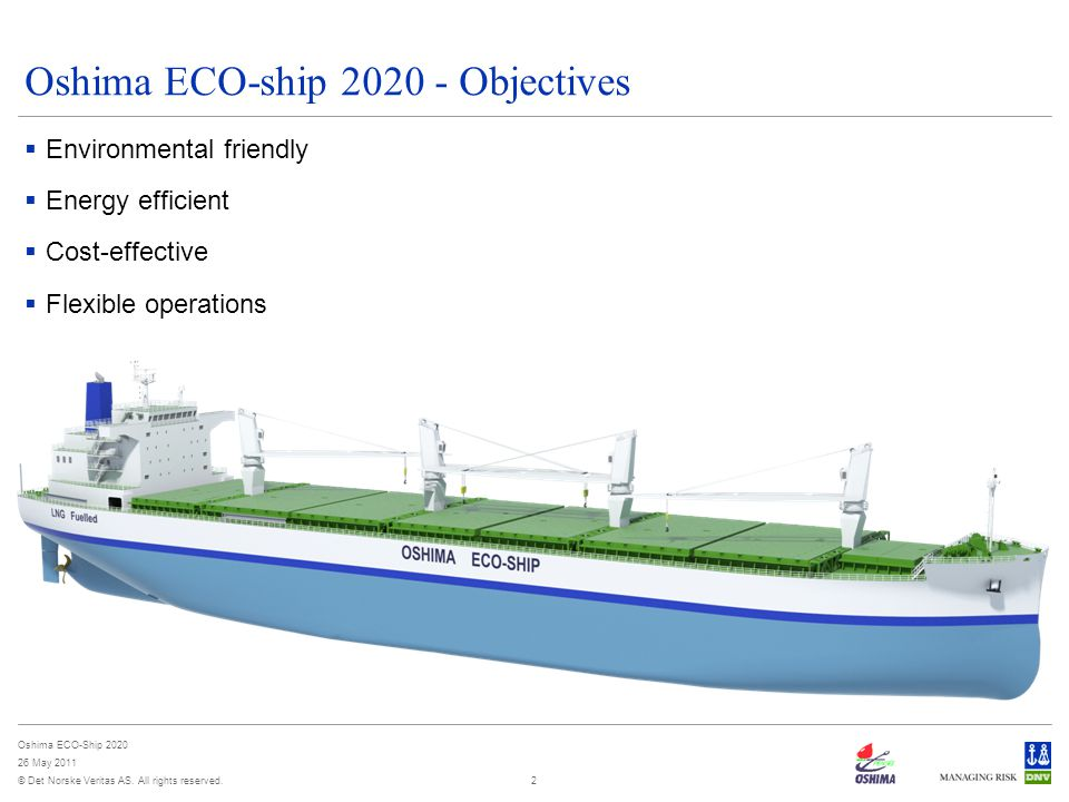 © Det Norske Veritas AS. All rights reserved. Oshima ECO-Ship 2020 26 May 2011 2 Oshima ECO-ship 2020 - Objectives  Environmental friendly  Energy e