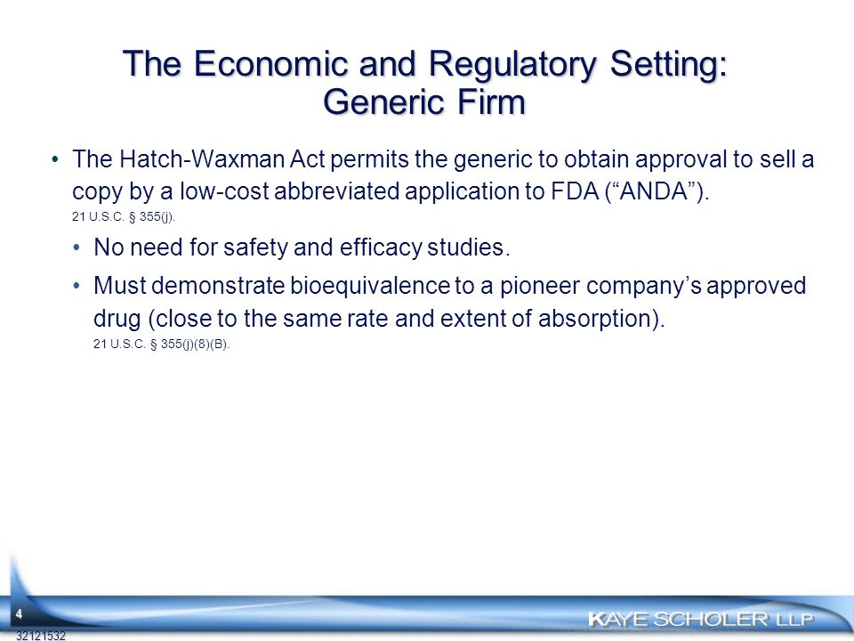The Economic and Regulatory Setting: Generic Firm The Hatch-Waxman Act permits the generic to obtain approval to sell a copy by a low-cost abbreviated application to FDA ( ANDA ).