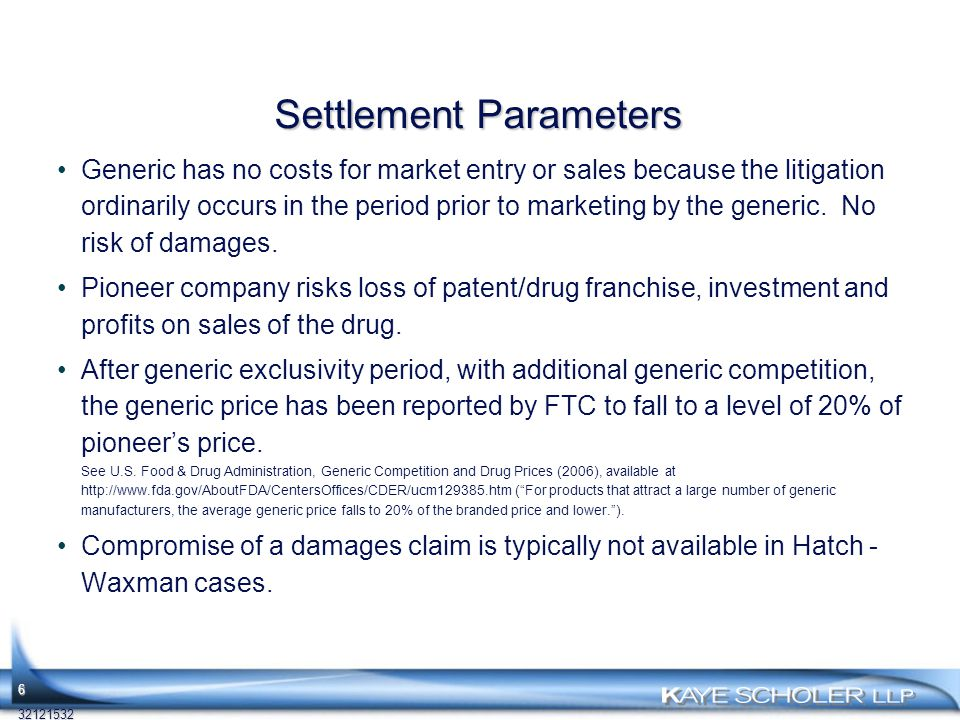 Settlement Parameters Generic has no costs for market entry or sales because the litigation ordinarily occurs in the period prior to marketing by the generic.