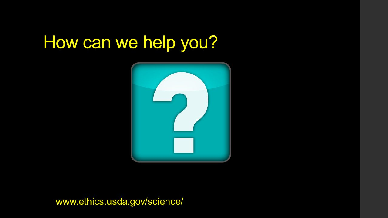 How can we help you? www.ethics.usda.gov/science/