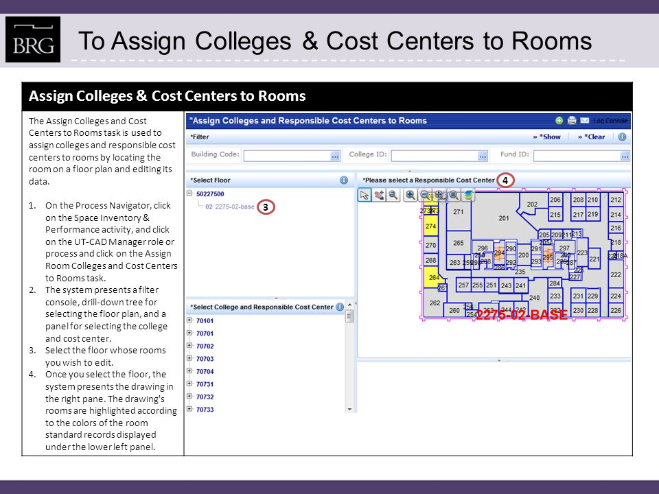 To Assign Colleges & Cost Centers to Rooms Assign Colleges & Cost Centers to Rooms The Assign Colleges and Cost Centers to Rooms task is used to assign colleges and responsible cost centers to rooms by locating the room on a floor plan and editing its data.
