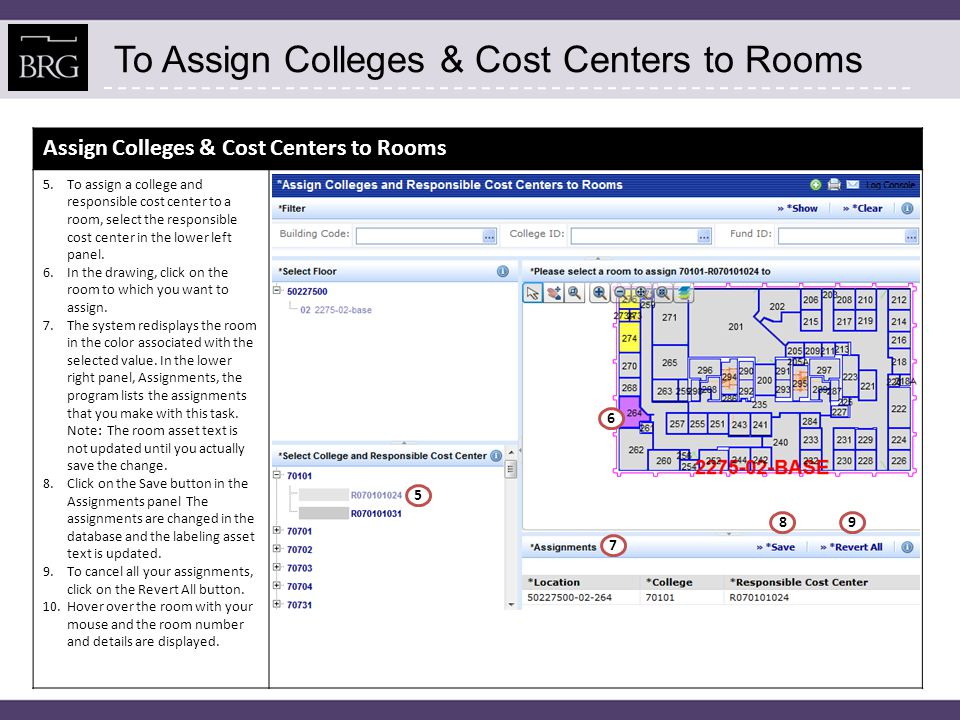 To Assign Colleges & Cost Centers to Rooms Assign Colleges & Cost Centers to Rooms 5.To assign a college and responsible cost center to a room, select the responsible cost center in the lower left panel.