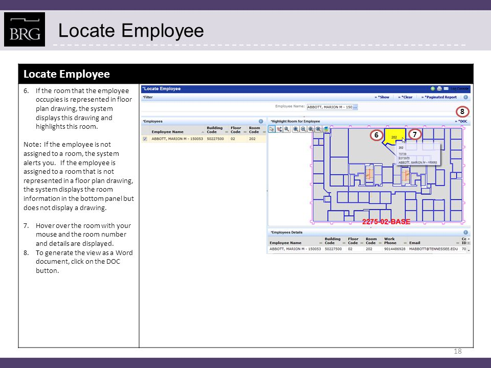 Locate Employee 6.If the room that the employee occupies is represented in floor plan drawing, the system displays this drawing and highlights this room.