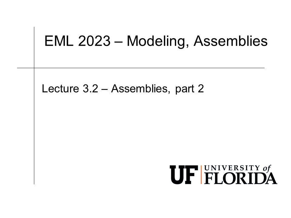 EML 2023 – Modeling, Assemblies Lecture 3.2 – Assemblies, part 2