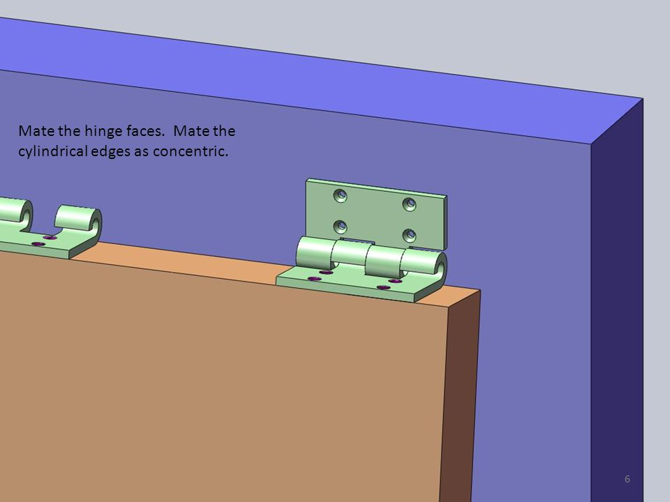 Mate the hinge faces. Mate the cylindrical edges as concentric. 6