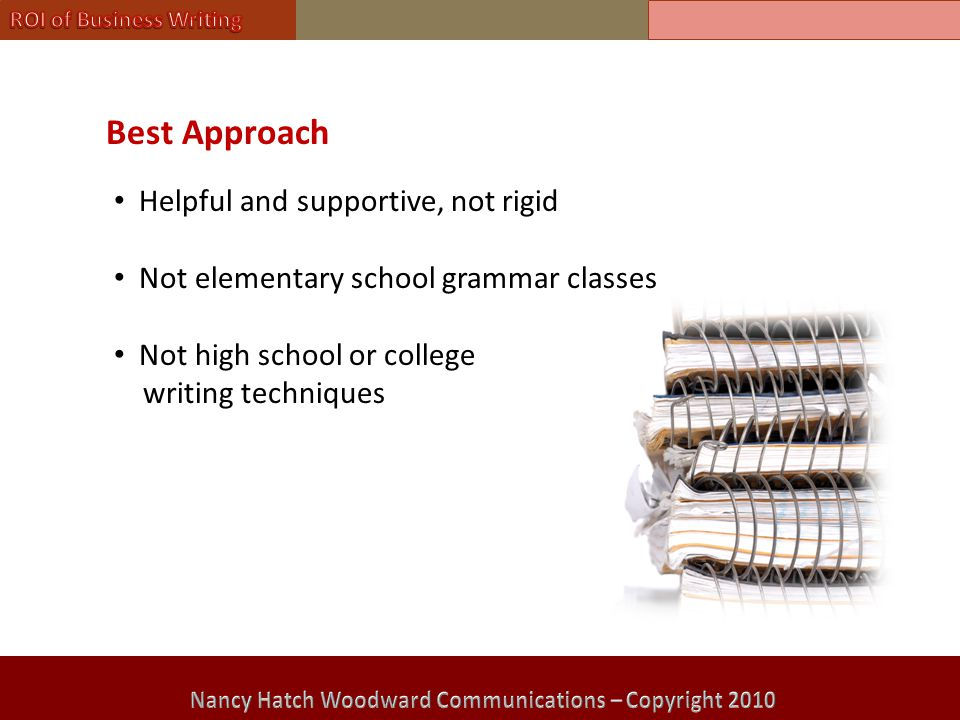 Best Approach Helpful and supportive, not rigid Not elementary school grammar classes Not high school or college writing techniques