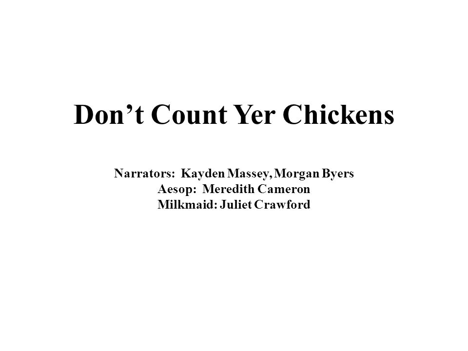 Don't Count Yer Chickens Narrators: Kayden Massey, Morgan Byers Aesop: Meredith Cameron Milkmaid: Juliet Crawford
