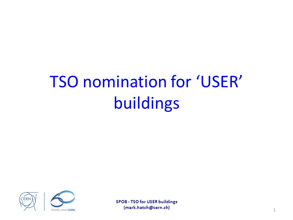 TSO nomination for 'USER' buildings SPOB - TSO for USER buildings (mark.hatch@cern.ch) 1