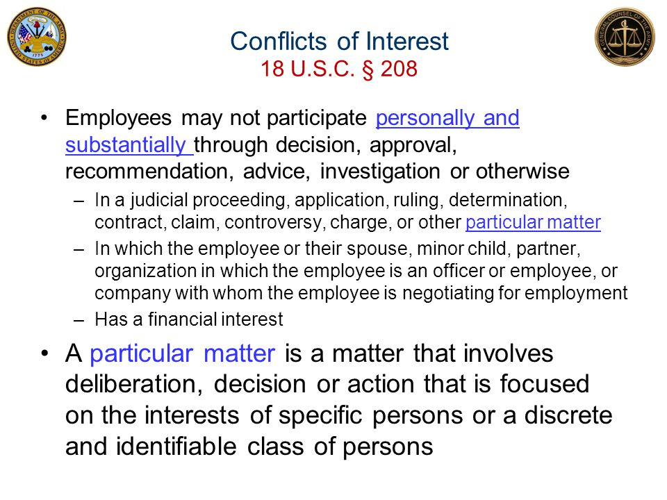 Conflicts of Interest 18 U.S.C. § 208 Employees may not participate personally and substantially through decision, approval, recommendation, advice, i