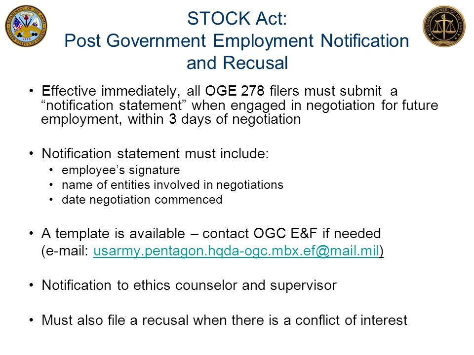 """STOCK Act: Post Government Employment Notification and Recusal Effective immediately, all OGE 278 filers must submit a """"notification statement"""" when e"""
