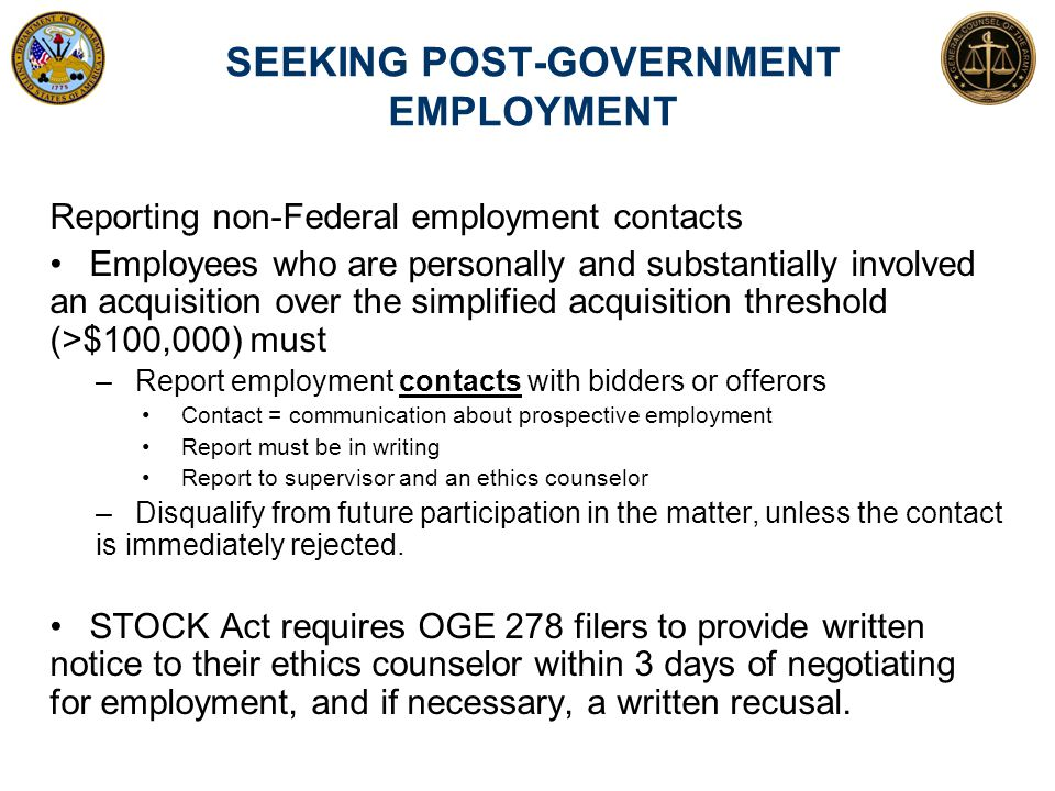 SEEKING POST-GOVERNMENT EMPLOYMENT Reporting non-Federal employment contacts Employees who are personally and substantially involved an acquisition ov