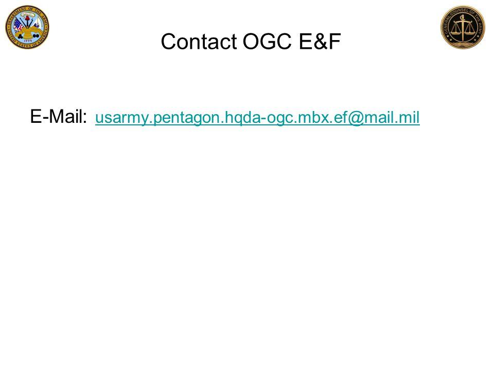 Contact OGC E&F E-Mail: usarmy.pentagon.hqda-ogc.mbx.ef@mail.mil usarmy.pentagon.hqda-ogc.mbx.ef@mail.mil