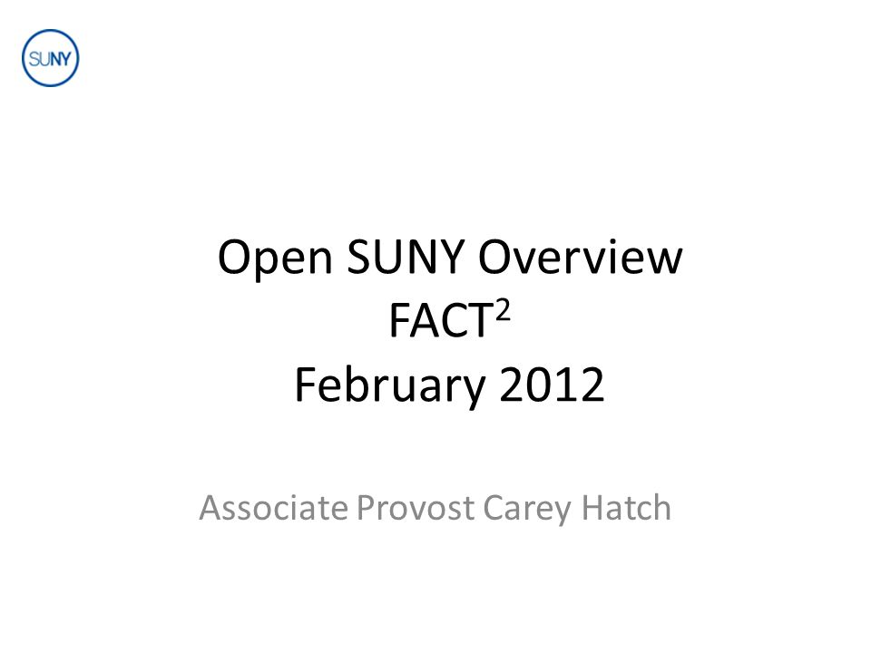 Open SUNY Overview FACT 2 February 2012 Associate Provost Carey Hatch