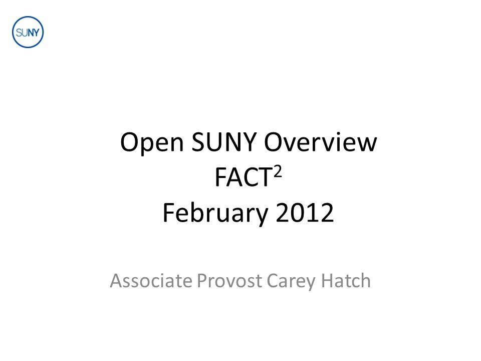 Open SUNY Overview FACT 2 February 2012 Associate Provost Carey Hatch