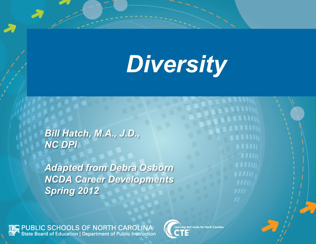 Diversity Bill Hatch, M.A., J.D., NC DPI Adapted from Debra Osborn NCDA Career Developments Spring 2012 Bill Hatch, M.A., J.D., NC DPI Adapted from Debra Osborn NCDA Career Developments Spring 2012
