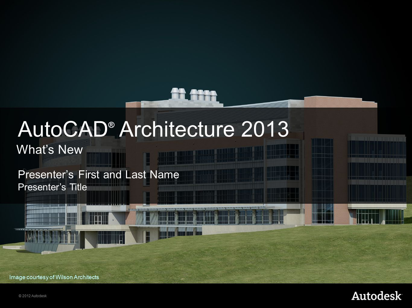 © 2012 Autodesk Presenter's First and Last Name Presenter's Title AutoCAD ® Architecture 2013 What's New Image courtesy of Wilson Architects