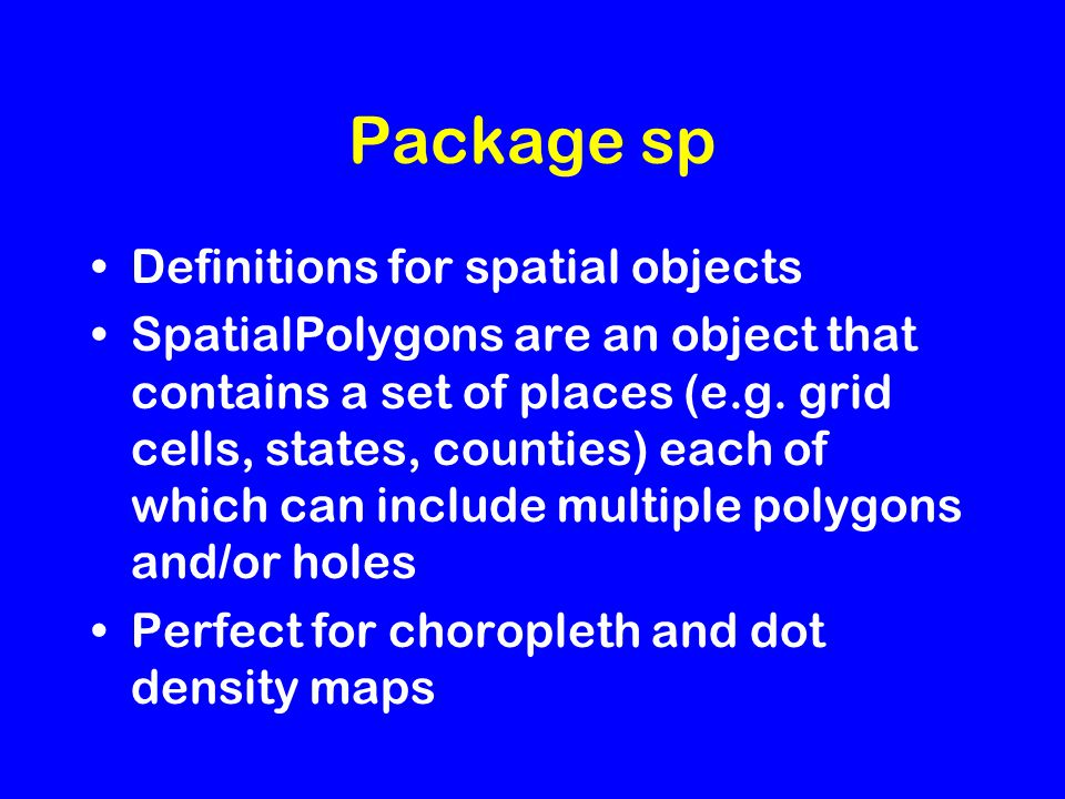 Package sp Definitions for spatial objects SpatialPolygons are an object that contains a set of places (e.g.