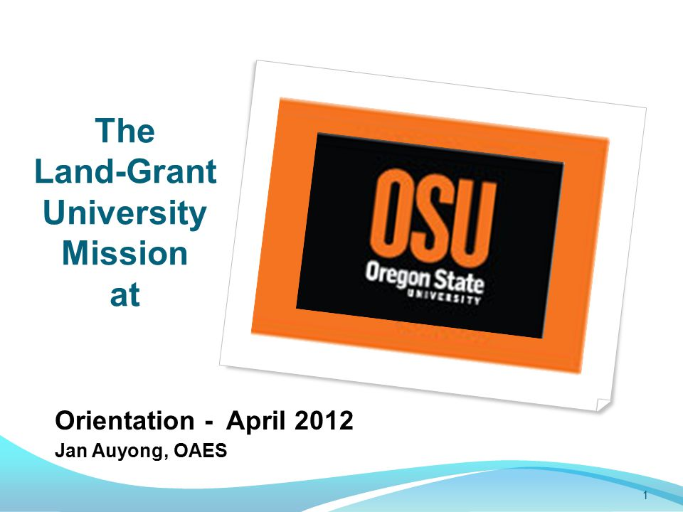 The Land-Grant University Mission at Orientation - April 2012 Jan Auyong, OAES 1