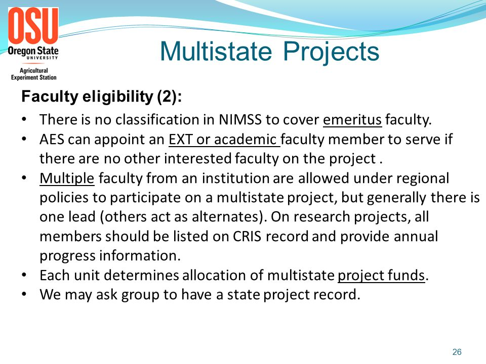Faculty eligibility to join: Faculty with at least some AES fte Units may nominate investigators without professorial rank but nomination subject to Station approval Faculty transferring from other institutions may be allowed to continue their participation, including receipt of funds for multistate meeting travel, with concurrence of their OAES unit.
