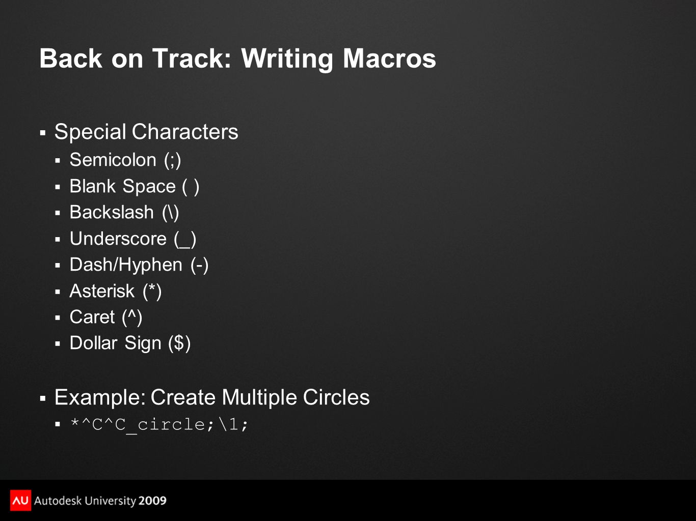 Back on Track: Writing Macros  Special Characters  Semicolon (;)  Blank Space ( )  Backslash (\)  Underscore (_)  Dash/Hyphen (-)  Asterisk (*)